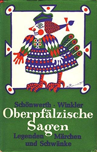 9783784711157: Oberpf�lzische Sagen, Legenden, M�rchen und Schw�nke: aus dem Nachla� von Franz Xaver von Sch�nwerth , gesammelt von Karl Winkler