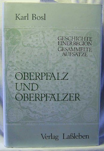 9783784711294: Oberpfalz und Oberpfälzer: Geschichte e. Region : ges. Aufsätze (German Edition)