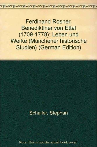 9783784730127: Ferdinand Rosner, Benediktiner von Ettal (1709-1778): Leben und Werke (Münchener historische Studien. Abteilung bayerische Geschichte)