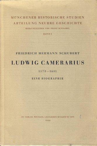 Ludwig Camerarius 1573-1651. Eine Biographie: Hermann Schubert, Friedrich: