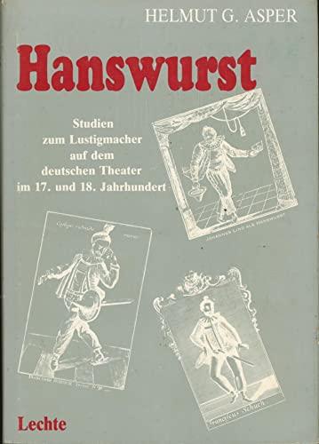 9783784911045: Hanswurst: Studien zum Lustigmacher auf der Berufsschauspielerbühne in Deutschland im 17. und 18. Jahrhundert