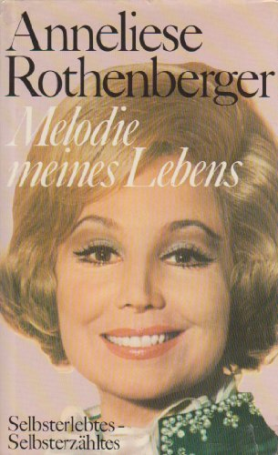 Melodie meines Lebens: Rothenberger, Anneliese: