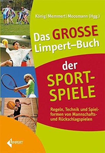 Das Große Limpert-Buch der Sportspiele: Regeln, Technik und Spielformen von Mannschafts- und ...