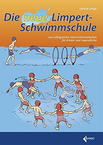 9783785319130: Die neue Limpert-Schwimmschule: 100 erfolgreiche Unterrichtseinheiten für Kinder und Jugendliche
