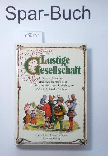 Lustige Gesellschaft Reime, Märchen und viele bunte Bilder aus dem Münchener Bilderbogen von Franz Graf von Pocci - Pocci, Franz von, Rilz, René [Hrsg.]