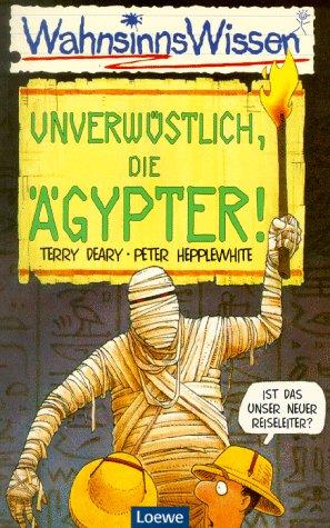 WahnsinnsWissen. Unverwüstlich, die Ägypter. ( Ab 10 J.). (3785532032) by Terry Deary; Peter Hepplewhite; Martin Brown