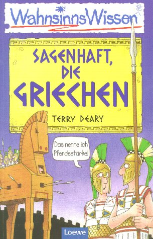 WahnsinnsWissen. Sagenhaft, die Griechen. ( Ab 10 J.). (3785533055) by Terry Deary; Martin Brown