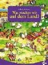 9783785541203: Was machen wir auf dem Land? Ein Bilderbuch zum Suchen und Entdecken. ( Ab 3 J.).