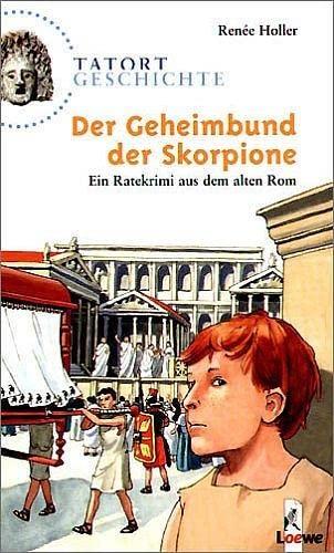 Tatort Geschichte. Der Geheimbund der Skorpione. Ein Ratekrimi aus dem alten Rom. (Ab 10 J.).: ...