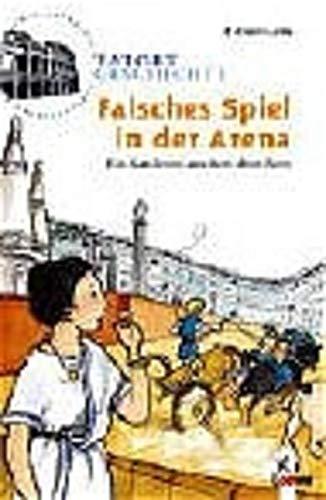 9783785542323: Tatort Geschichte. Falsches Spiel in der Arena. Ein Ratekrimi aus dem alten Rom. (Ab 10 J.).