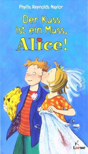Der Kuss ist ein Muss, Alice! (Ab 10 J.). (9783785548103) by Phyllis Reynolds Naylor