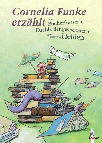 9783785551790: Cornelia Funke erzählt von Bücherfressern, Dachbodengespenstern und anderen Helden