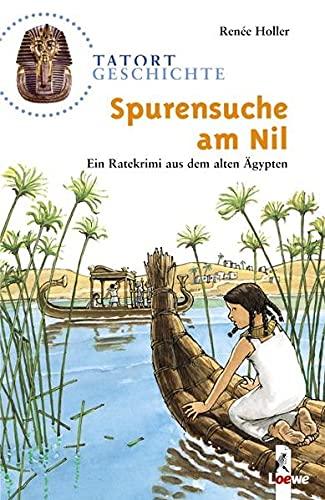 Tatort Geschichte. Spurensuche am Nil: Ein Ratekrimi: Renée, Holler: