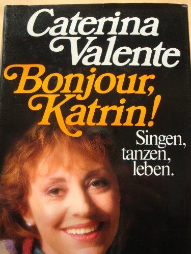 Bonjour, Katrin! Singen, tanzen, leben: Valente, Caterina