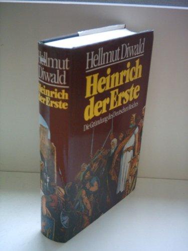 Heinrich der Erste, Die Gründung des Deutschen Reiches, Mit Bildtafeln,