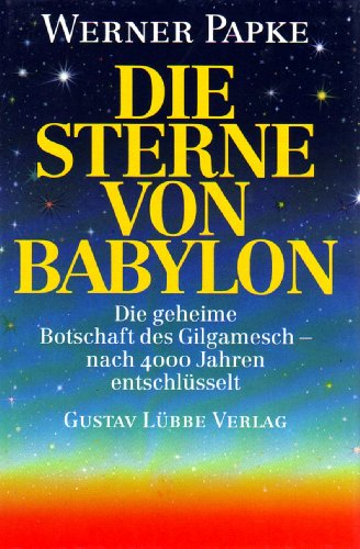 9783785704981: Die Sterne von Babylon. Die geheime Botschaft des Gilgamensch - nach 4000 Jahren entschl�sselt
