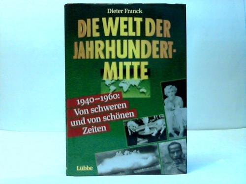 9783785706176: Die Welt der Jahrhundertmitte: 1940-1960 : von schweren und von sch�nen Zeiten