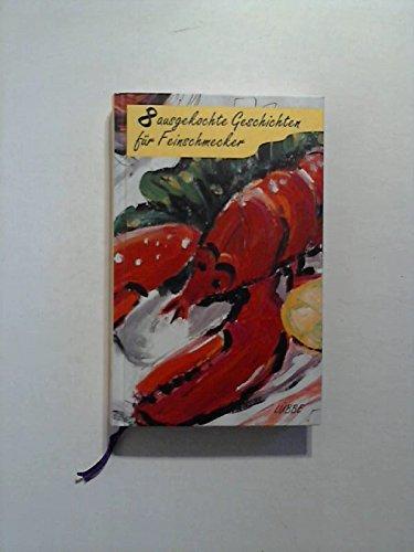 8 ausgekochte Geschichten für Feinschmecker. Beiträge von Maugham, Pirandello, Brancati, ...