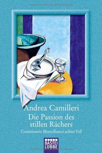 Die Passion des stillen Rächers: Commissario Montalbano: Andrea Camilleri