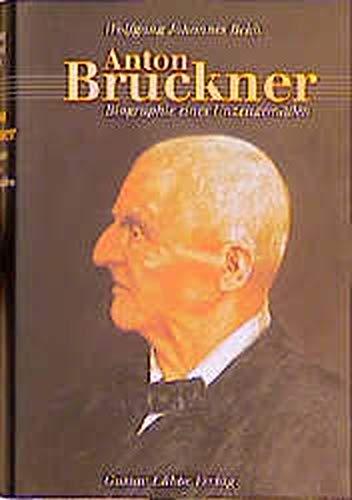 9783785720370: Anton Bruckner. Biographie eines Unzeitgemäßen.