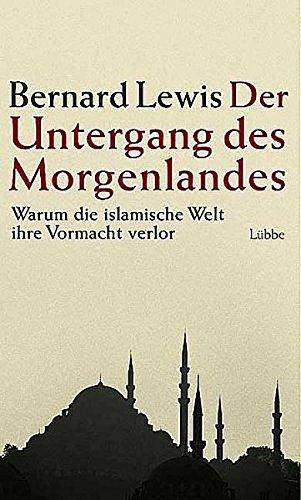 Der Untergang des Morgenlandes : warum die islamische Welt ihre Vormacht verlor. Aus dem Engl. von Friedel Schröder und Martina Kluxen-Schröder - Lewis, Bernard