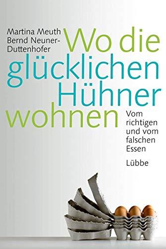 Wo die glücklichen Hühner wohnen: Vom richtigen: Meuth, Martina, Neuner-Duttenhofer,