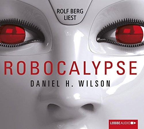 Robocalypse: Wilson, Daniel H.
