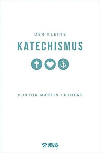 Der Kleine Katechismus: Martin Luther