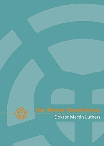 Der Kleine Katechismus: Luther, Martin