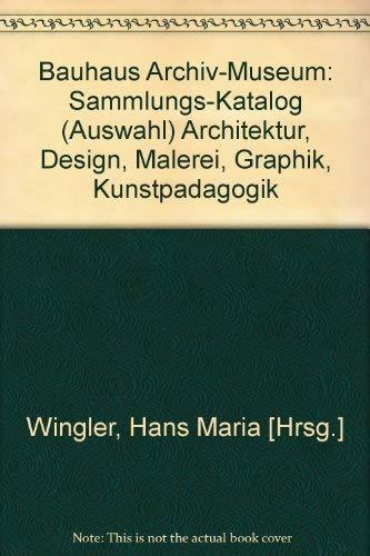 Bauhaus Archiv Museum Sammlungs Katalog: Architekture, Design,: Wingler, Hans