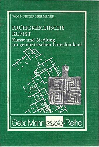 Frühgriechische Kunst. Kunst und Siedlung im geometrischen Griechenland