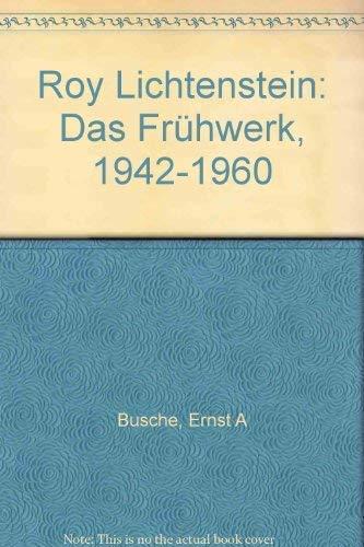 Roy Lichtenstein: das Fruhwerk, 1942-1960: BUSCHE, Ernst A.