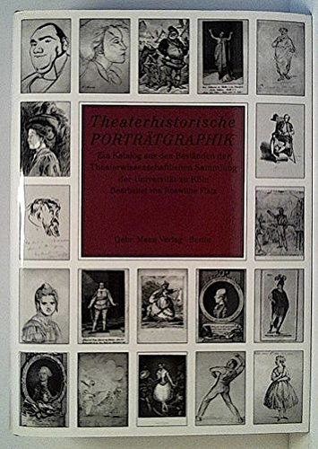 Theaterhistorische Porträtgraphik. ein Katalog aus den Beständen der Theaterwissenschaftlichen ...