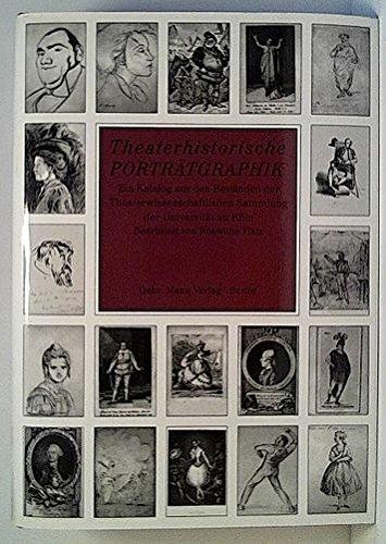 Theaterhistorische Porträtgraphik: Ein Katalog aus den Beständen der Theaterwissenschaftlichen ...