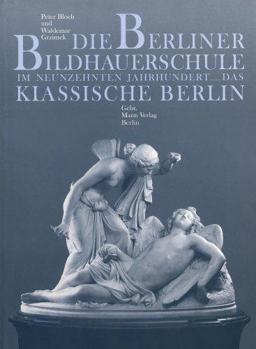 9783786117674: Die Berliner Bildhauerschule im neunzehnten Jahrhundert, Das klassische Berlin