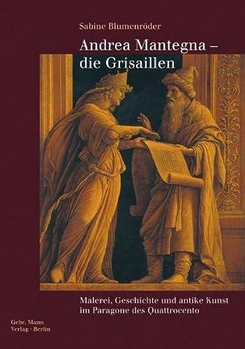 9783786125587: Andrea Mantegna - die Grisaillen: Malerei, Geschichte und antike Kunst im Paragone des Quattrocento