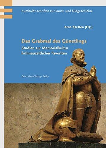 Das Grabmal des Günstlings: Arne Karsten
