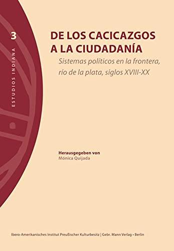 9783786126515: De los cacicazgos a la ciudadanía: Sistemas políticos en la frontera, río de la plata, siglos XVIII-XX