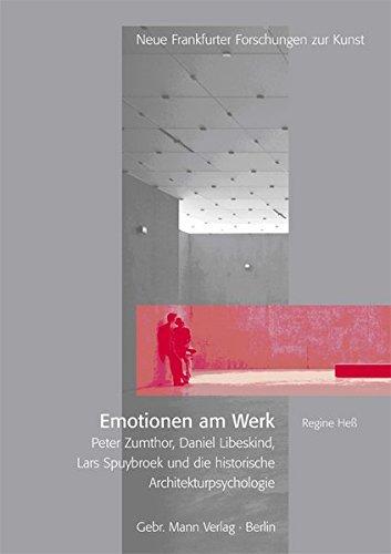 9783786126805: Emotionen am Werk: Peter Zumthor, Daniel Libeskind, Lars Spuybroek und die historische Architekturpsychologie