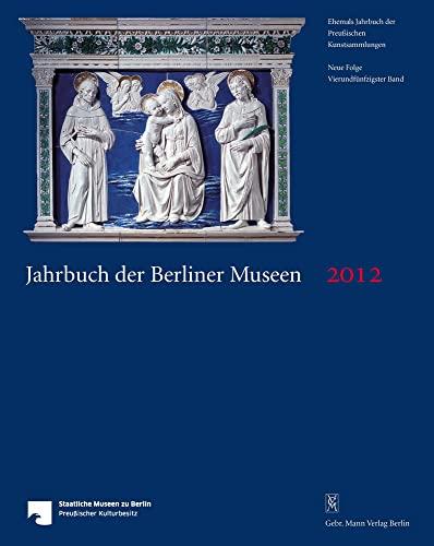 Jahrbuch der Berliner Museen 54. Band (2012): Staatliche Museen zu Berlin