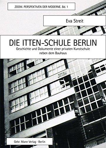 9783786127178: Die Itten-Schule Berlin: Geschichte und Dokumente einer privaten Kunstschule neben dem Bauhaus