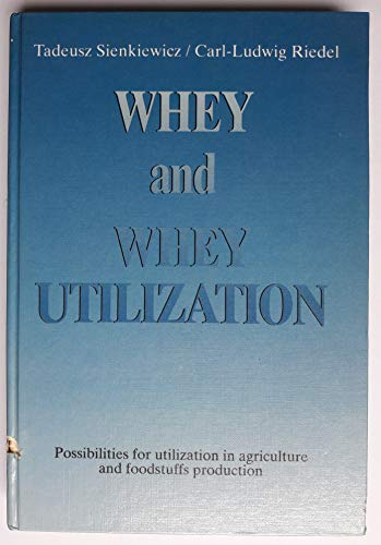 9783786200864: Whey and whey utilization: Possibilities for utilization in agriculture and foodstuffs production