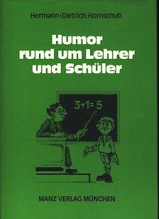 9783786308898: Humor rund um Lehrer und Schüler. Eine humoristische Anthologie über Lehrer, Schüler und Schule mit vielen alten und neuen Illustrationen