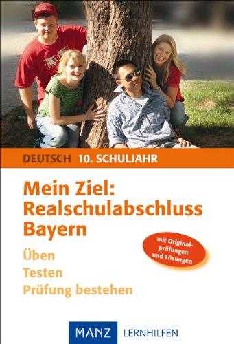 9783786310686: Mein Ziel: Realschulabschluss Deutsch - Bayern: Üben - Testen - Prüfung bestehen. Mit Lösungen