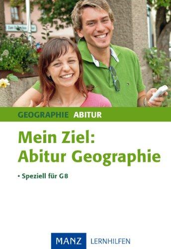 9783786340058: Mein Ziel: Abitur Geographie - speziell für das G8: Das komplette Abi-Wissen in komprimierter Form