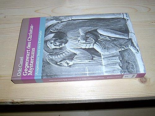 Gegenwart des Christus- Mysteriums. Ausgewählte Texte zum: Odo Casel