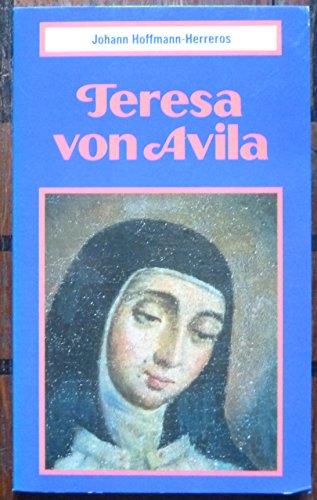 Teresa von Avila. Ihr Leben zwischen Mystik und Ordensreform - Johann Hoffmann-Herreros