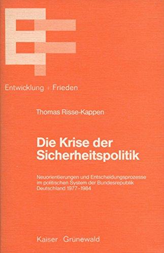 9783786713517: Die Krise der Sicherheitspolitik: Neuorientierungen und Entscheidungsprozesse im politischen System der Bundesrepublik Deutschland 1977-1984 (Entwicklung und Frieden) (German Edition)