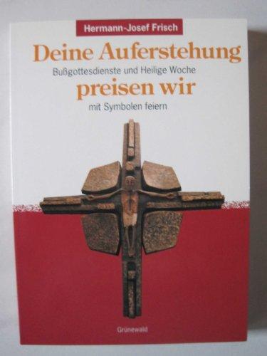 Deine Auferstehung preisen wir: Frisch, Hermann-Josef: