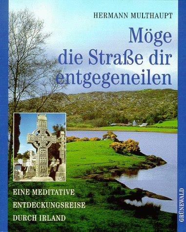 9783786719458: Möge die Straße dir entgegeneilen. Eine meditative Entdeckungsreise durch Irland.